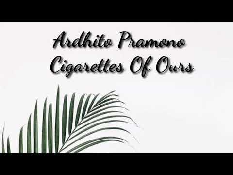 ardhito-pramono-cigarettes-of-ours-lirik