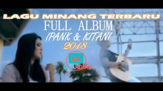 FULL ALBUM MINANG IPANK FEAT KITANI 2018