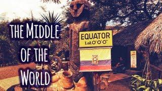 THE MIDDLE OF THE WORLD  // Quito, Ecuador