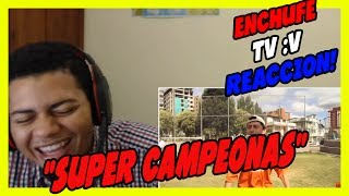 Super Campeonas - EnchufeTV - VIDEO REACCION!