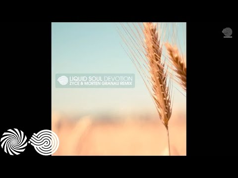 Liquid Soul - Devotion (Morten Granau & Zyce Remix)