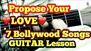7 bollywood/hindi songs to propose your Lover/Gf/Bf on Guitar (tutorial) valentine special