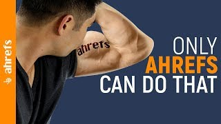 9 Things That Only Ahrefs Can Do 💪