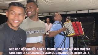 MIGUEL BORJA Y WILSON MORELO CANTANDO A JESUCRISTO CON EL NEGRITO OSORIO EN TIERRA ALTA