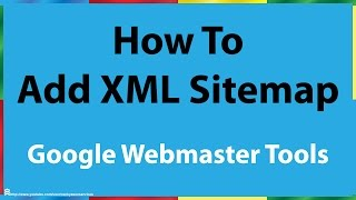 How Do I Add An XML Sitemap To Google Webmaster Tools
