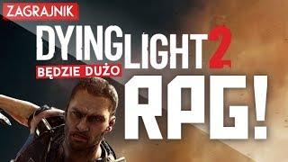 Dying Light 2 - będzie dużo z RPG!