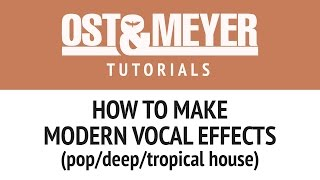 How to make modern vocal effects (pop/deep/tropical house)