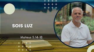 Mateus 5.14-18 - Sois luz