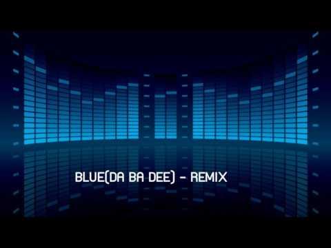BLUE(DA BA DEE) REMIX