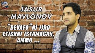 """Jasur Mavlonov - """"Bevafo""""ni ijro etishni istamagan ammo...(Exclusive intervyu)"""
