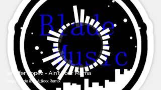 Jennifer Lopez Ain T Your Mama Deejay Blade Dj Attixxx Remix