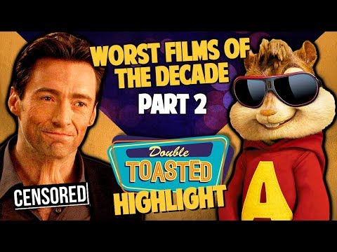 WORST MOVIES OF THE DECADE PART 2 - Double Toasted Reviews
