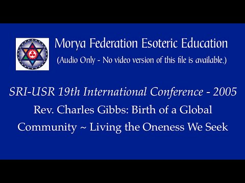 Rev  Charles Gibbs - Birth of a Global Community Living the Oneness We seek