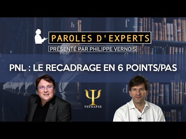 Recadrage en 6 pas - PNL - Paroles d'Experts