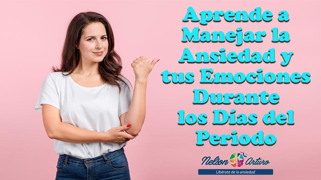 Aprende a manejar la Ansiedad y tus emociones durante los días del periodo