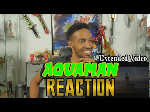 AQUAMAN....Extended Video...Reaction