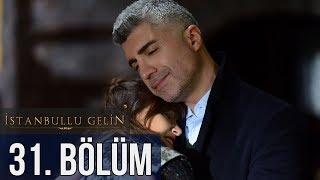 İstanbullu Gelin 31. Bölüm