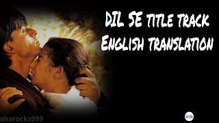 Dil Se Re- Lyrics with English translation||Shahrukh Khan||A R Rahman||Title Track||Maisha Koirala||