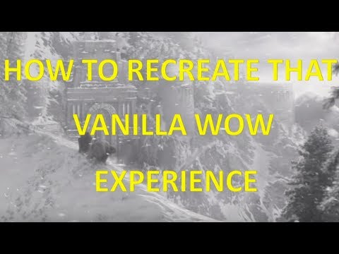 Recreate that Vanilla WoW Experience: 5 Steps! (in response to McCuck)