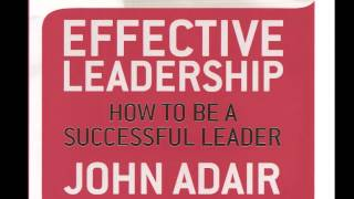 Effective Leadership in Business: An introduction by John Adair [Business Study Manual]