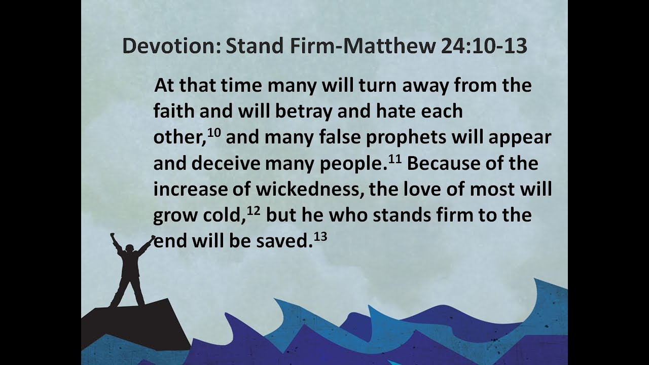 July 29, 2020  Matt 24:10-13   Stand Firm