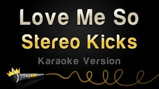 Stereo Kicks - Love Me So (Karaoke Version)
