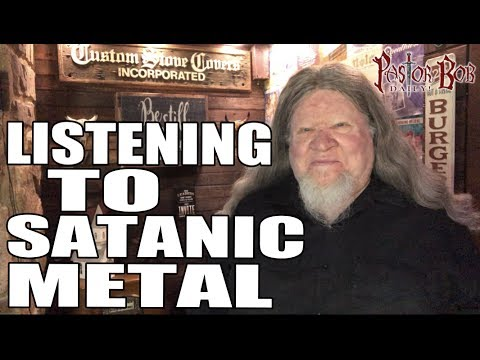 """""""Listening To Satanic Metal"""" Pastor Bob DAILY!"""