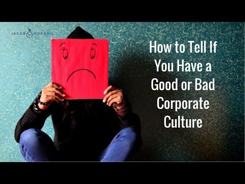 How to Tell If You Have a Good or Bad Corporate Culture - Jacob Morgan