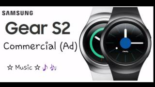 Samsung Galaxy Gear S2 commercial  (music/song)