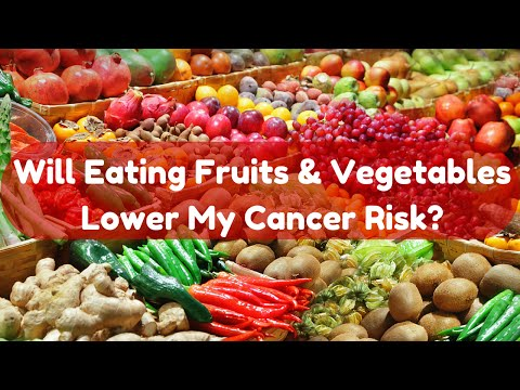 Will Eating Vegetables and Fruits Lower My Cancer Risk?
