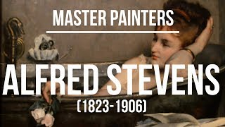 Alfred Stevens (1823-1906) A collection of paintings 4K Ultra HD