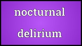 Nocturnal delirium Meaning