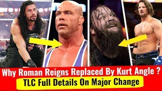 Why Roman Reigns Replaced By Kurt Angle Bray Wyatt Replaced By Aj Styles TLC Major Changes illness