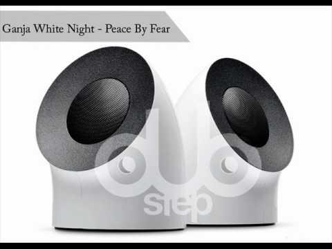 Ganja White Night - Peace By Fear