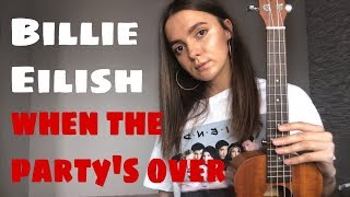 BILLIE EILISH - WHEN THE PARTY'S OVER | EASY UKULELE TUTORIAL