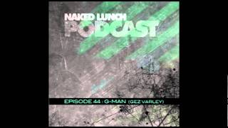 G-MAN (GEZ VARLEY) - Naked Lunch PODCAST #044