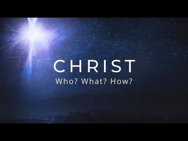 Christ: Who? What? How?