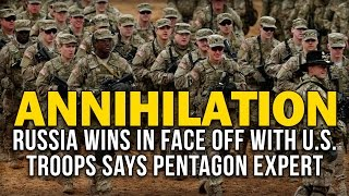 ANNIHILATION: RUSSIA WINS IN FACE OFF WITH US TROOPS SAYS PENTAGON EXPERT