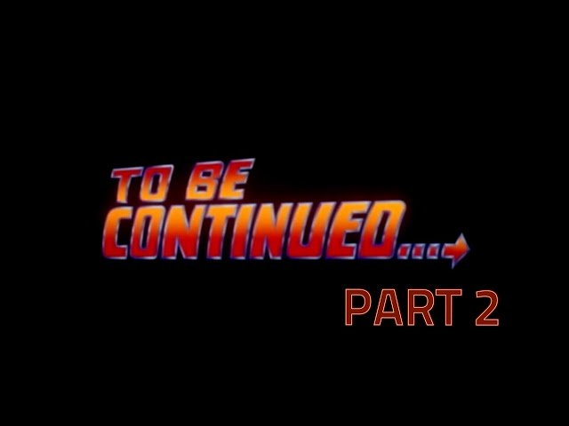 To Be Continued Part Due