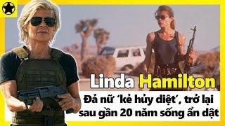 """Linda Hamilton - Đả Nữ """"Kẻ Huỷ Diệt"""", Huyền Thoại Trở Lại Sau Gần 20 Năm Sống Ẩn Dật"""