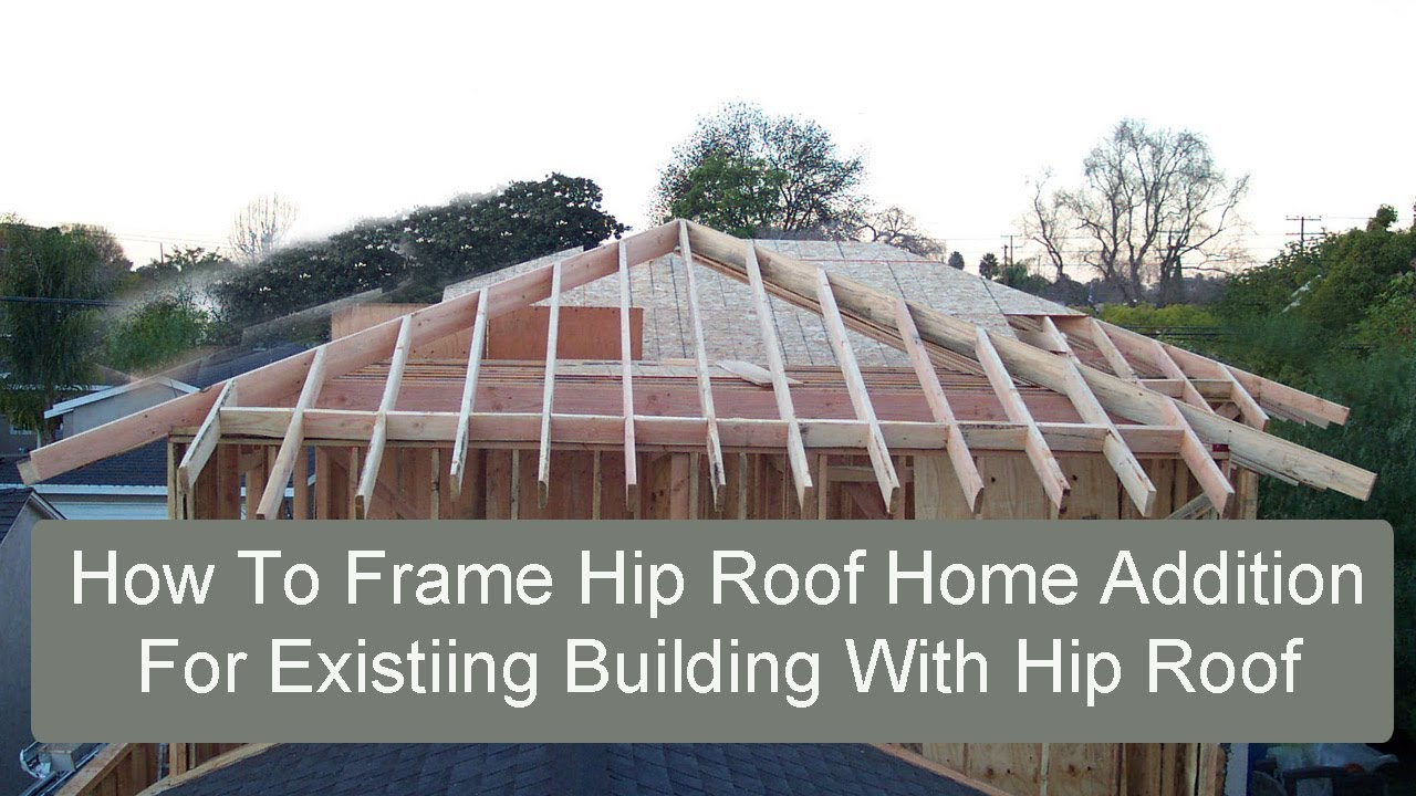 How to Frame Hip Roof Home Addition for Existing Building with Hip ...