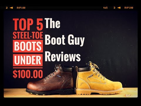 TOP FIVE STEEL-TOE BOOTS FOR Under $100.00 [ The Boot Guy Reviews]