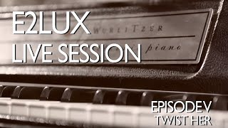Electro Deluxe - E2lux Live Session Ep.V : Twist Her