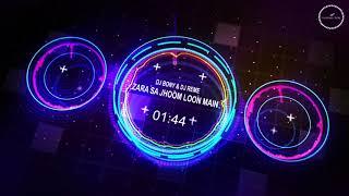 Zara Sa Jhoom Loon Main - DJ Bony & DJ Reme