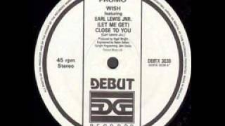 Wish feat Earl Lewis Jnr - (Let Me Get) Close To You