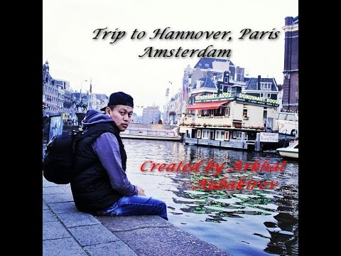 Trip to Hannover, Paris, Amsterdam(Created by Aubakirov Arkhat)
