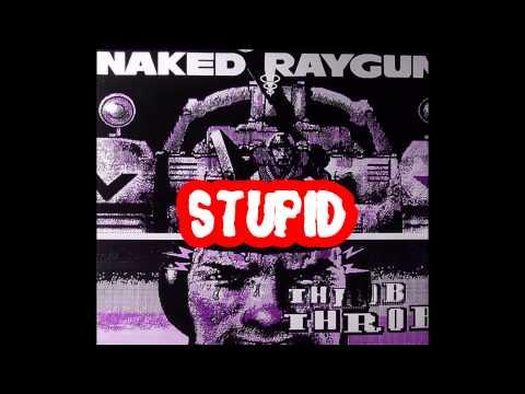 """naked-raygun---""""stupid"""""""