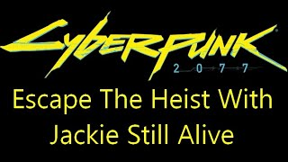 Cyberpunk 2077 Exploit, Escape the Heist With Jackie Still Alive