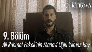 Ali Rahmet Fekeli'nin manevi oğlu Yılmaz Bey - Bir Zamanlar Çukurova 9. Bölüm