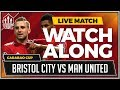 Bristol City vs Manchester United LIVE Stream Watchalong